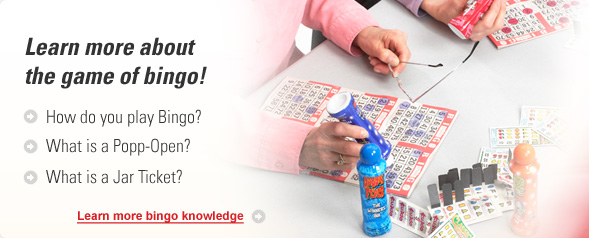 Learn more about the game of bingo! How do you play Bingo? What is a Popp-Open? What is a Jar Ticket?