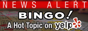 News Alert- BINGO! A Hot Topic on YELP for the New Generation